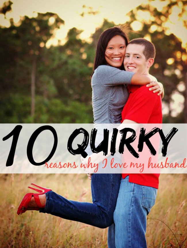 10 Quirky Reasons Why I Love My Husband